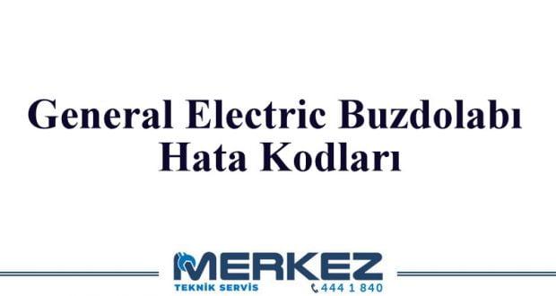 General Electric Buzdolabı Hata Kodları