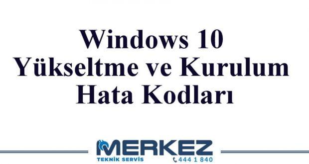 Windows 10 Yükseltme ve Kurulum Hata Kodları