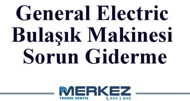 General Electric Bulaşık Makinesi Sorun Giderme