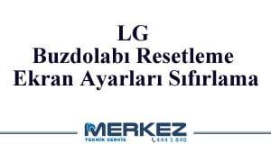 LG Buzdolabı Resetleme Ekran Ayarları Sıfırlama