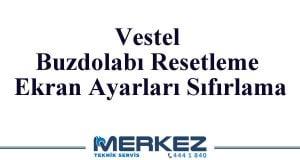 Vestel Buzdolabı Resetleme Ekran Ayarları Sıfırlama