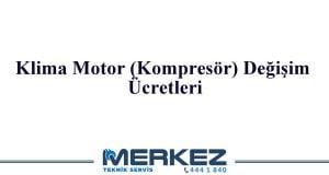 Klima Motor (Kompresör) Değişim Ücretleri