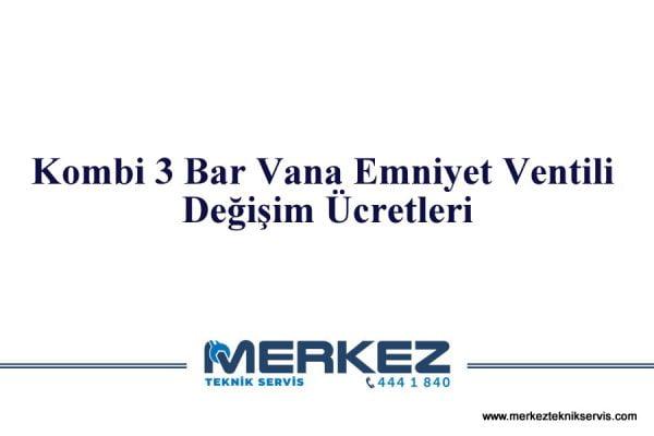 Kombi 3 Bar Vana Emniyet Ventili Değişim Ücretleri