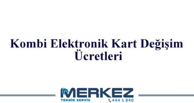Kombi Elektronik Kart Değişim Ücretleri