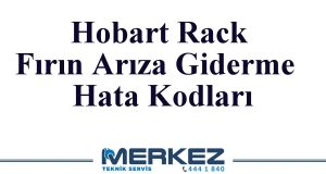 Hobart Rack Fırın Arıza Giderme & Hata Kodları