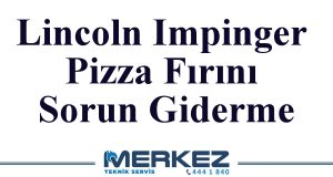 Lincoln Impinger Pizza Fırını Sorun Giderme